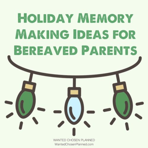 wanted-chosen-planned-alexis-marie-chute-holiday-memory-making-ideas-bereaved-parents