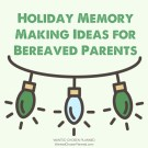 6 Holiday Memory Making Ideas for Bereaved Parents