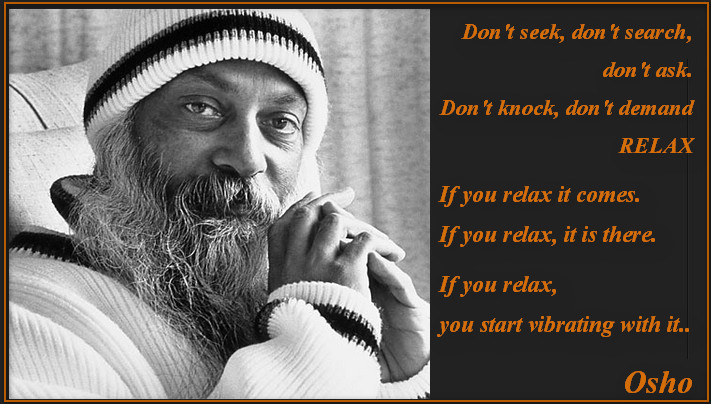Osho dont seek relax