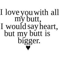 i love you with my butt