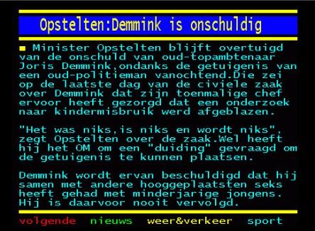 Teletekstbericht 15 april, waarin blijkt dat Ivo Opstelten druk in de weer is met een pro-Demmink-PR-campagne.. Een bizarre taak voor een 'neutrale' minister van Justitie en Veiligheid..
