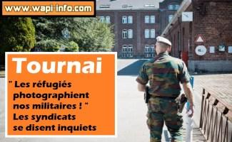 """Tournai : """"les réfugiés photographient nos militaires ! """" - les syndicats se disent inquiets"""