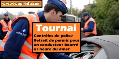 Tournai : contrôles de police - retrait de permis pour un conducteur bourré à l'heure du dîner