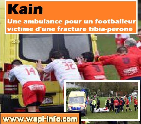 Kain footballeur blessé tibia péroné