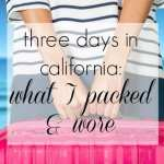 Three-Day Trip to California – What I Packed and Wore