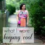 What I Wore: Keeping Cool