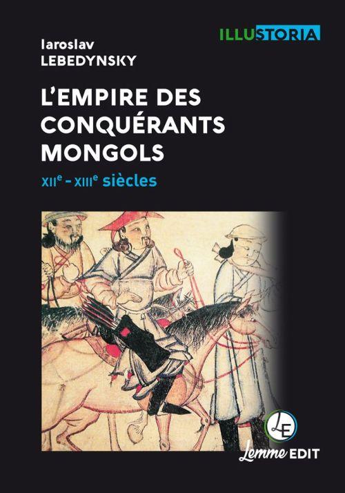 L'empire des conquérants mongols - Lemm Edit