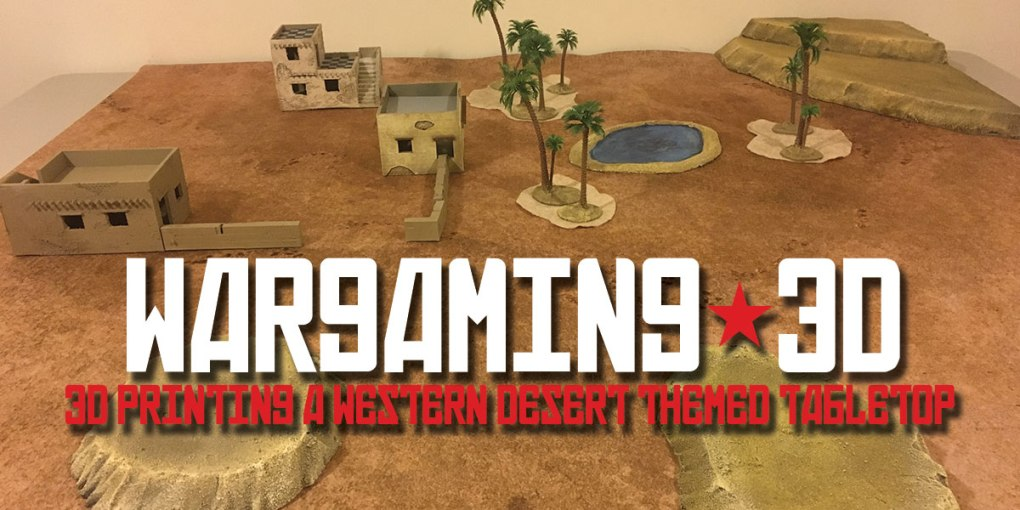3D Printing a Western Desert Themed Tabletop - Wargaming3D