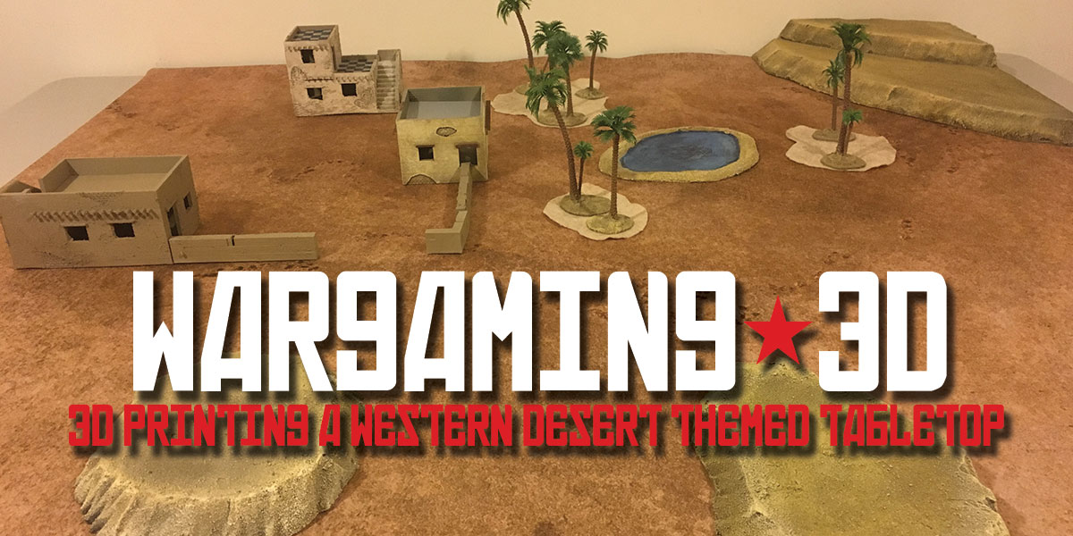 3D Printing a Western Desert Themed Tabletop