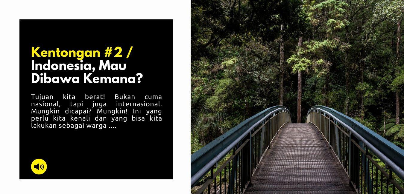 Indonesia, Mau Dibawa Kemana?