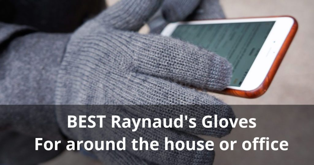 5 Best Gloves for Raynaud's – Inside the house and office
