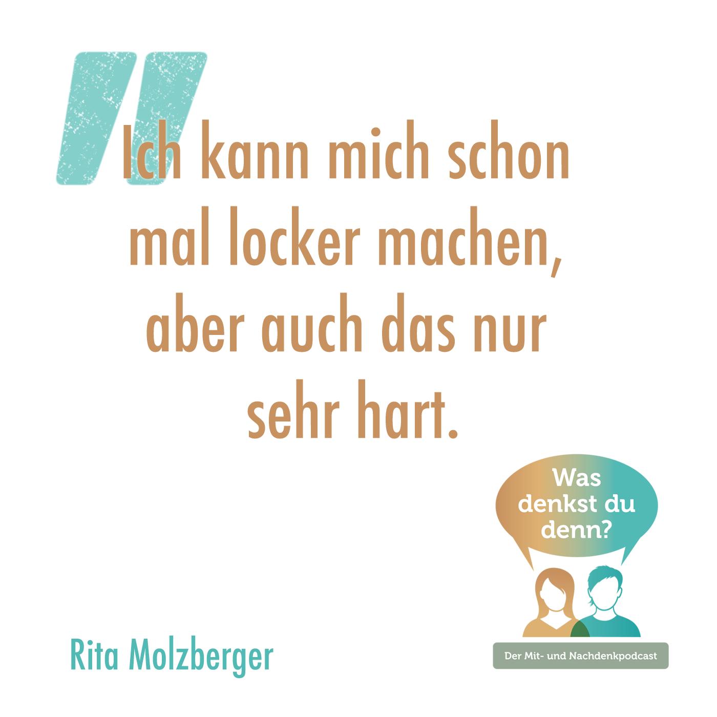 """""""Ich kann mich schon mal locker machen, aber auch das nur sehr hart"""" Zitat von Rita Molzberger"""