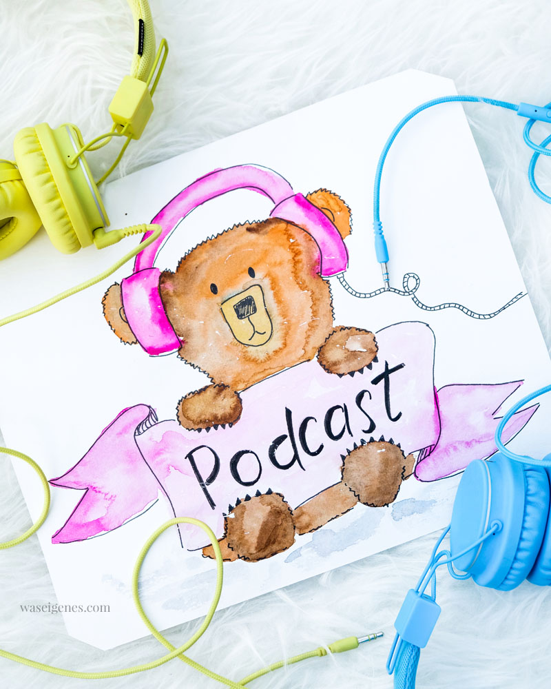 Meine aktuell liebsten Podcasts | Podcastliebe | Aquarell | bineaquarelliert | Teddybär und Kopfhörer | waseigenes.com