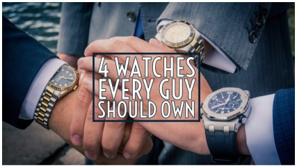 The 4 Watches Every Guy Should Own