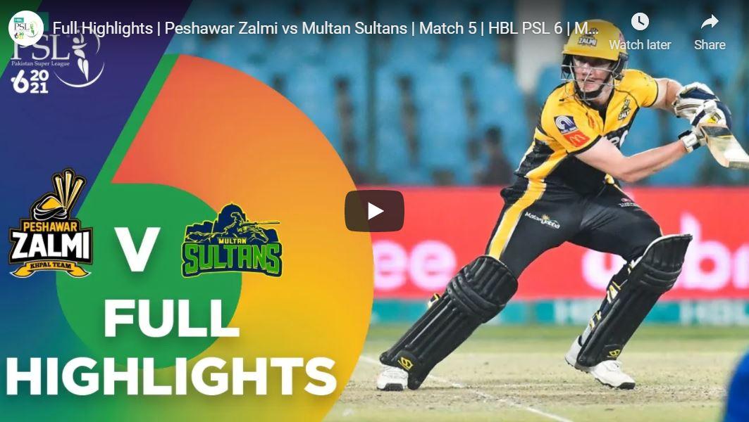 Peshawar Zalmi vs. Multan Sultans Match 5 – Highlights PSL 6 2021