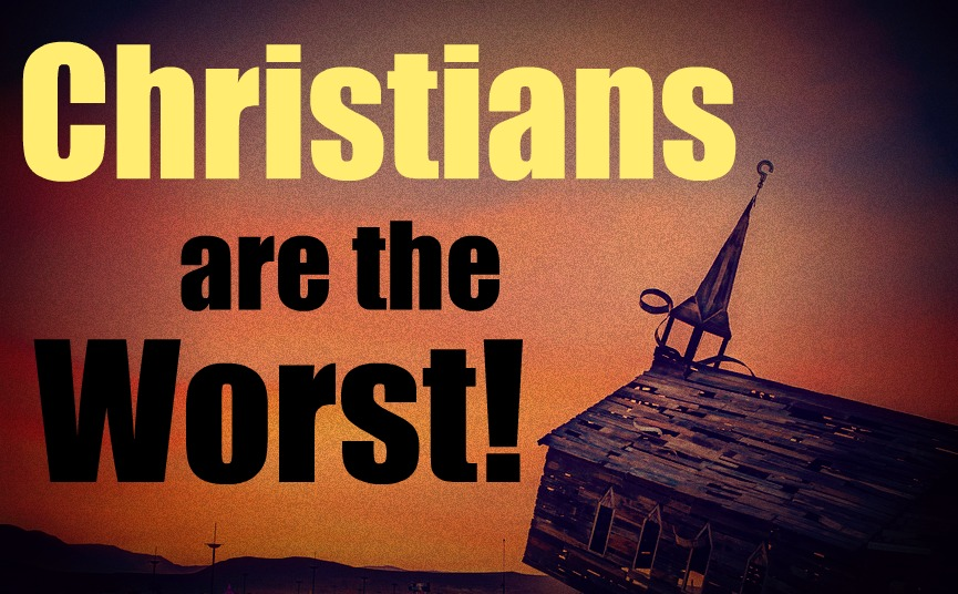 Christians are the Worst!