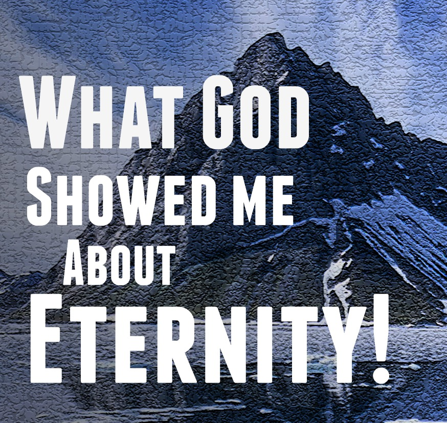What God Showed me about Eternity
