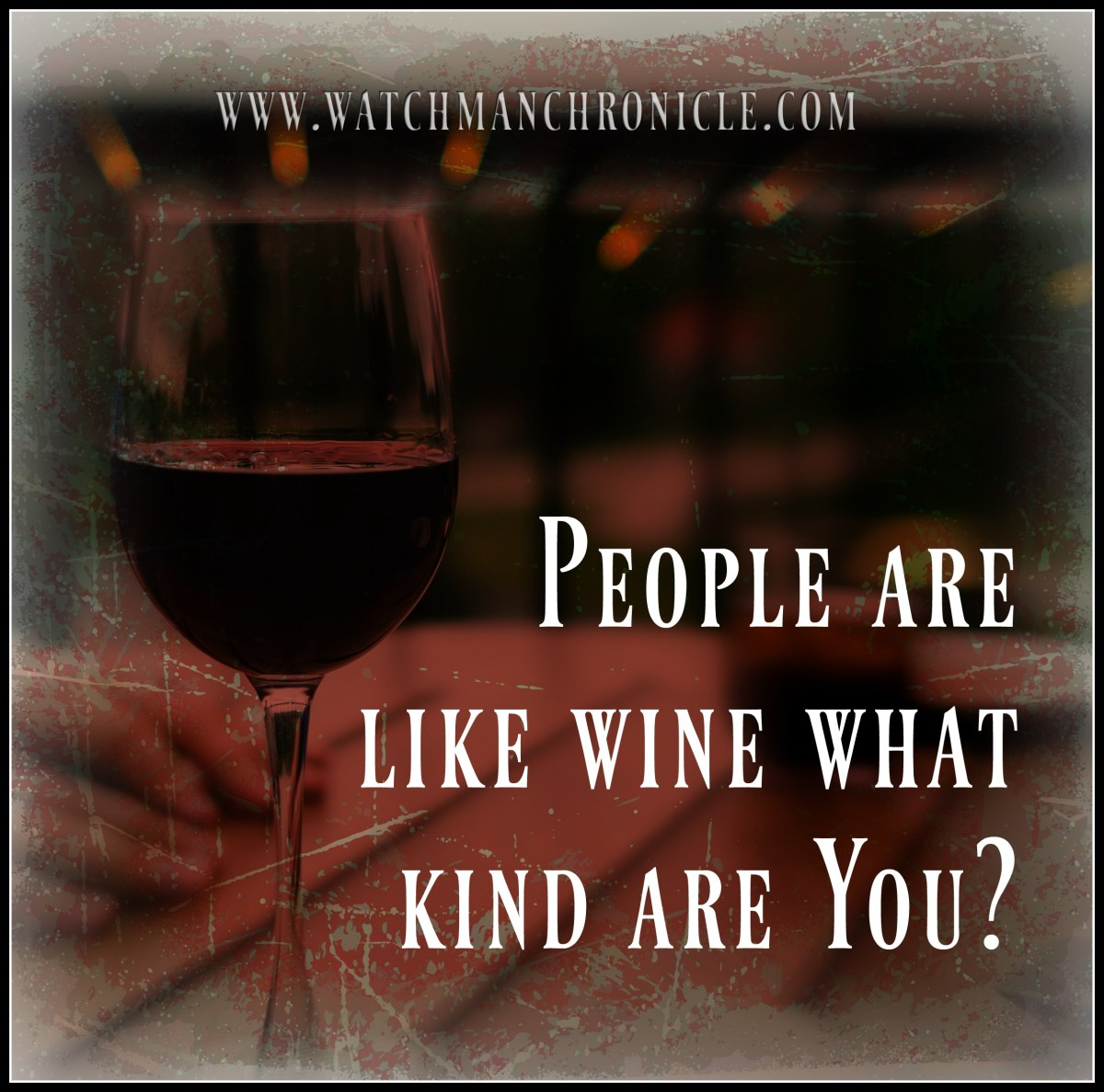 People are like wine what Kind are you?