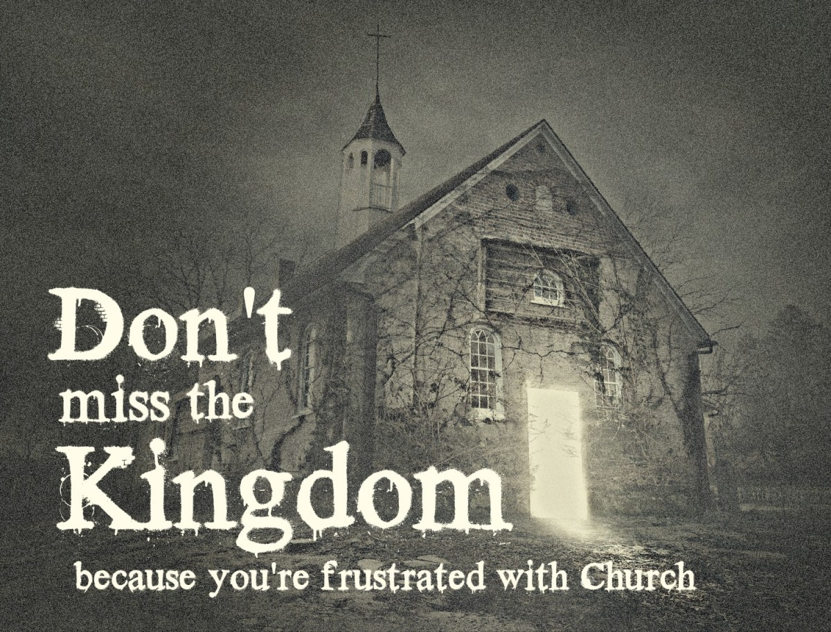 Don't Miss Kingdom because of Your Church Frustrations