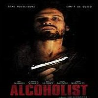 Alcoholist (2016) Full Movie Watch Online HD Print Free Download