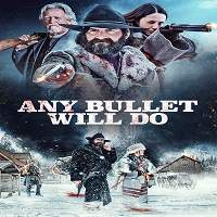 Any Bullet Will Do (2018) Full Movie Watch Online HD Print Free Download