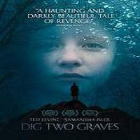 Dig Two Graves (2014) Full Movie Watch Online HD Print Free Download