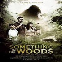 Something in the Woods (2016) Full Movie Watch Online HD Print Free Download