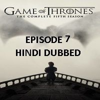 Game Of Thrones Season 5 (2015) Hindi Dubbed [Episode 7] Watch Online HD Free Download