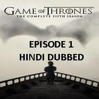 Game Of Thrones Season 5 (2015) Hindi Dubbed [Episode 1] Watch Online HD Free Download