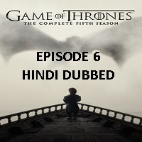 Game Of Thrones Season 5 (2015) Hindi Dubbed [Episode 6] Watch Online HD Free Download