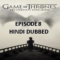 Game Of Thrones Season 5 (2015) Hindi Dubbed [Episode 8] Watch Online HD Free Download