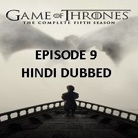 Game Of Thrones Season 5 (2015) Hindi Dubbed [Episode 9] Watch Online HD Free Download