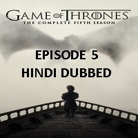 Game Of Thrones Season 5 (2015) Hindi Dubbed [Episode 5] Watch Online HD Free Download