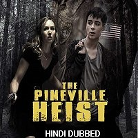 The Pineville Heist (2016) Hindi Dubbed Full Movie Watch Online HD Print Free Download