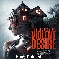 The House of Violent Desire (2018) Hindi Dubbed Full Movie Watch Free Download