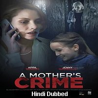 A Mother's Crime (2017) Hindi Dubbed ORG Full Movie Watch Free Download