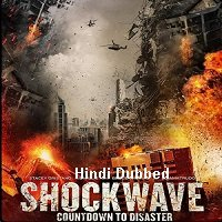Shockwave: Countdown to Disaster (2018) Hindi Dubbed Full Movie Watch Online HD Print Free Download