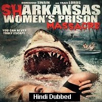 Sharkansas Womens Prison Massacre (2015) Hindi Dubbed Full Movie Watch Online HD Print Free Download