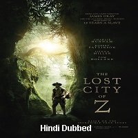 The Lost City of Z (2016) Hindi Dubbed Full Movie Watch Online HD Print Free Download