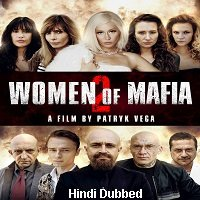 Women of Mafia 2 (2019) Unofficial Hindi Dubbed Full Movie Watch Free Download