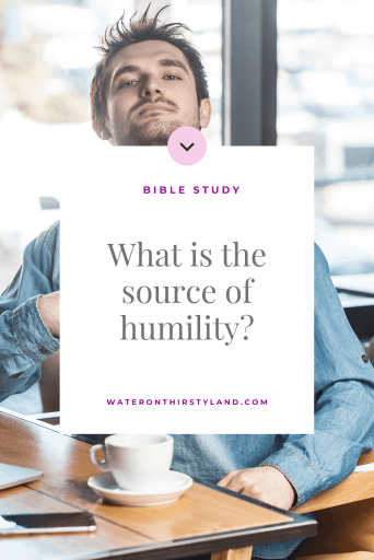 What is the source of humility?