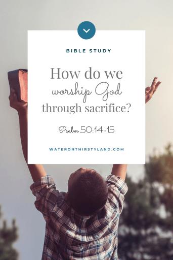 How do we worship God through sacrifice?