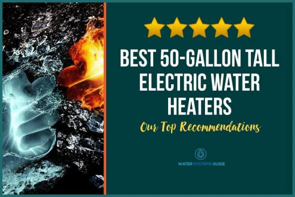 Top 3 Best 50-Gallon Tall Electric Water Heaters (2021 Review)🥇