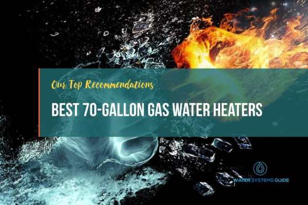 Top 5 Best 70-Gallon Gas Water Heaters (2021 Review)🥇