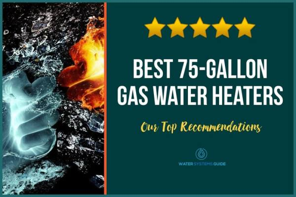 Top 5 Best 75-Gallon Gas Water Heaters (2021 Review)🥇