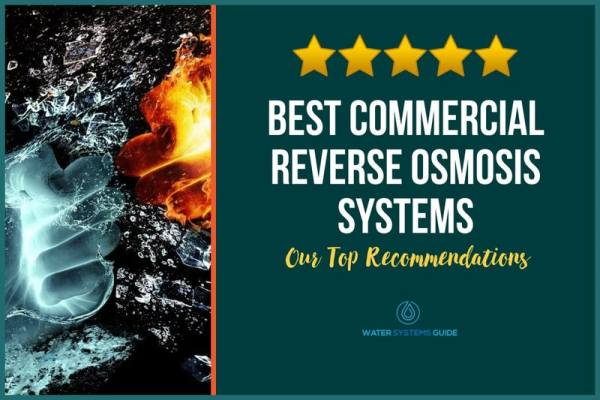 Top 8 Best Commercial Reverse Osmosis Systems🥇(2021 Review)