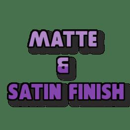 Matte & Satin Finishes
