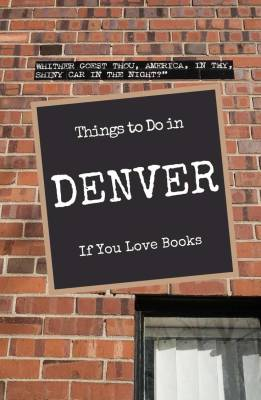 A visit to Denver Bookstores, libraries, literary sites and local watering holes offer a rich experience for the visiting book lover