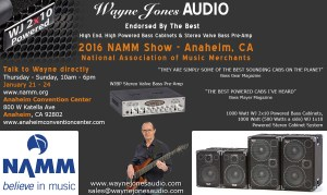 Talk to Wayne Jones directly at NAMM Show 2016. Hear & try the Hi Powered, Hi End Bass Cabinets, Hi Fi Studio Monitors & Stereo Valve Bass Pre-Amp