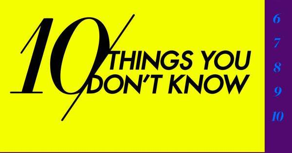 10 Things You Don't Know